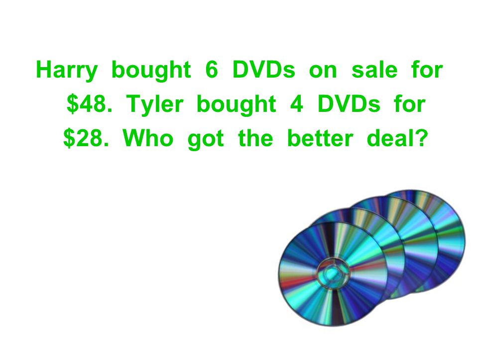 Harry bought 6 DVDs on sale for $28. Who got the better deal