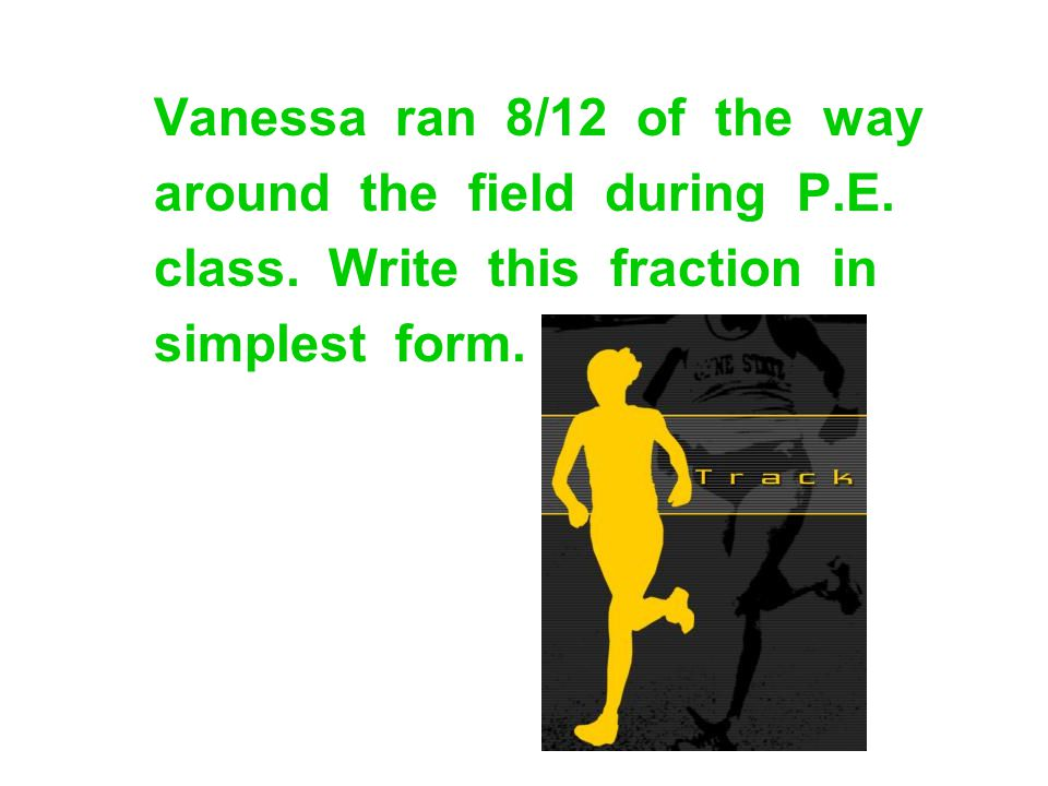 Vanessa ran 8/12 of the way around the field during P.E. class. Write this fraction in.