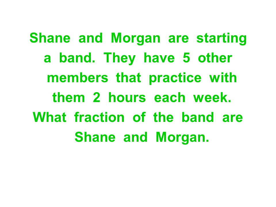 Shane and Morgan are starting a band. They have 5 other