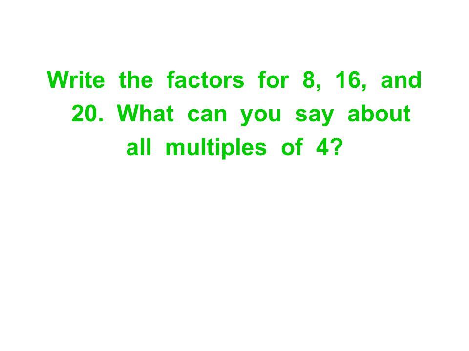 Write the factors for 8, 16, and