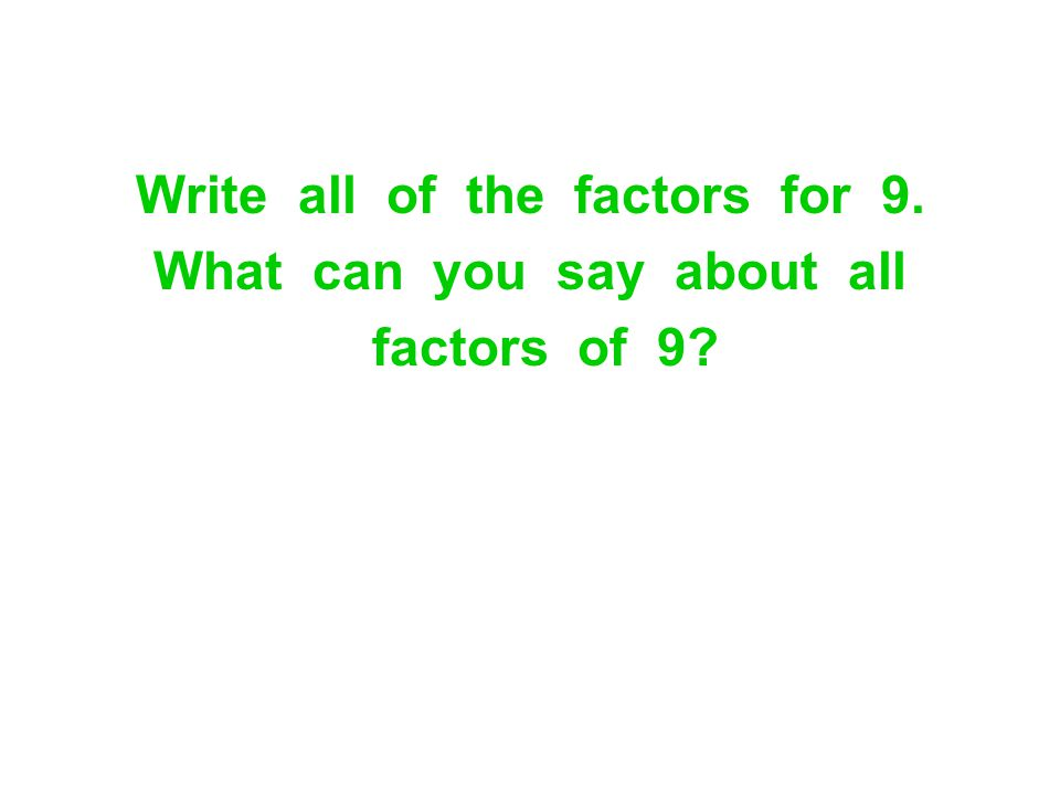 Write all of the factors for 9. What can you say about all