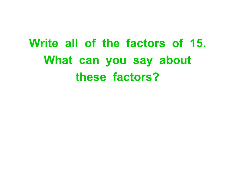 Write all of the factors of 15.