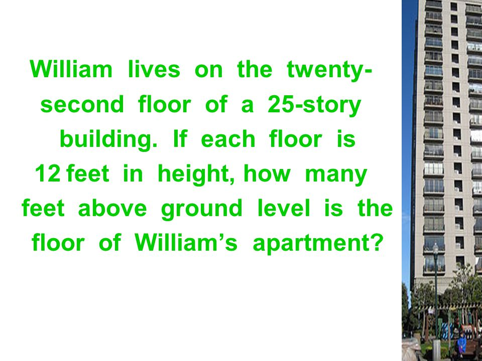 William lives on the twenty- second floor of a 25-story