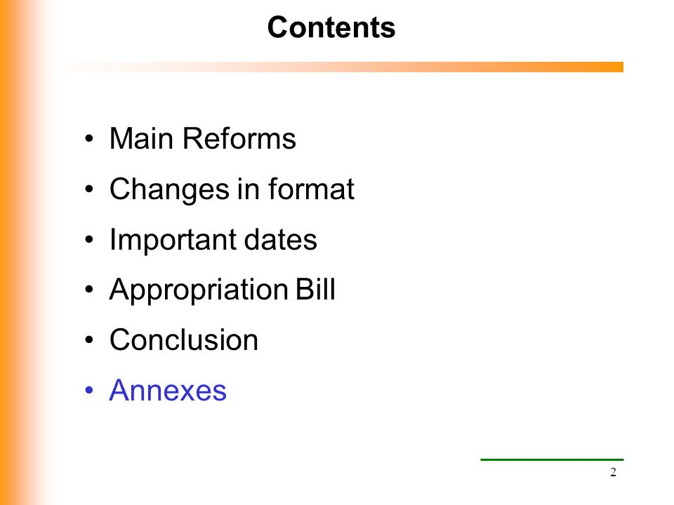 Contents Main Reforms Changes in format Important dates Appropriation Bill Conclusion Annexes