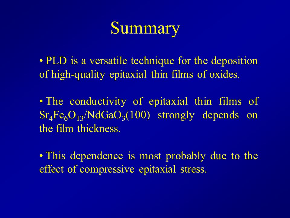 Summary PLD is a versatile technique for the deposition of high-quality epitaxial thin films of oxides.