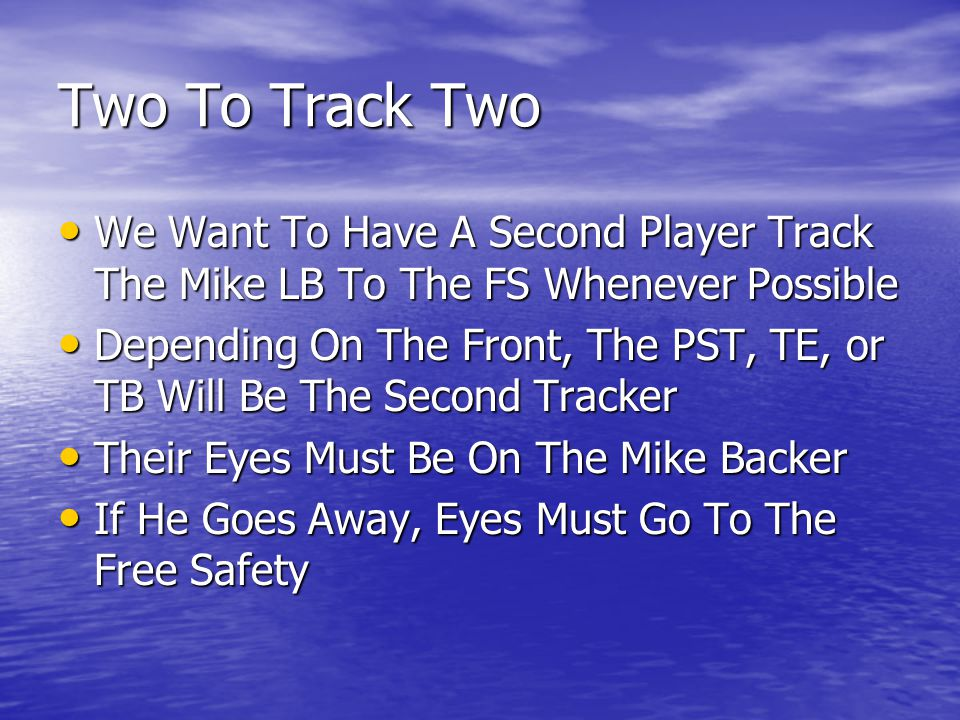 Two To Track Two We Want To Have A Second Player Track The Mike LB To The FS Whenever Possible.