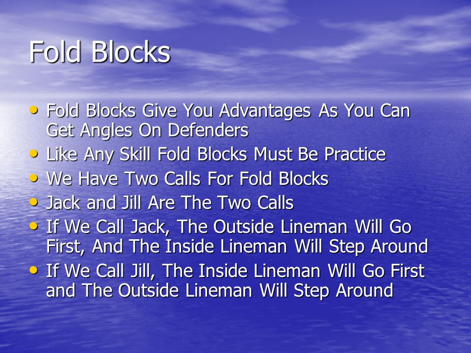 Fold Blocks Fold Blocks Give You Advantages As You Can Get Angles On Defenders. Like Any Skill Fold Blocks Must Be Practice.