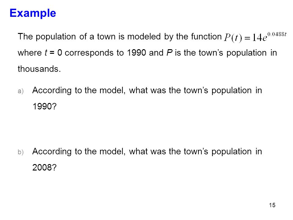 Example The population of a town is modeled by the function where t = 0 corresponds to 1990 and P is the town's population in thousands.