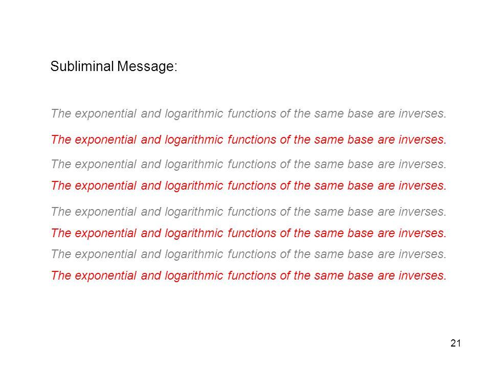 MAT 205 SP 2009 Subliminal Message: The exponential and logarithmic functions of the same base are inverses.
