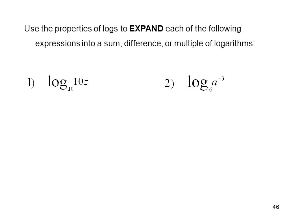 Use the properties of logs to EXPAND each of the following expressions into a sum, difference, or multiple of logarithms: