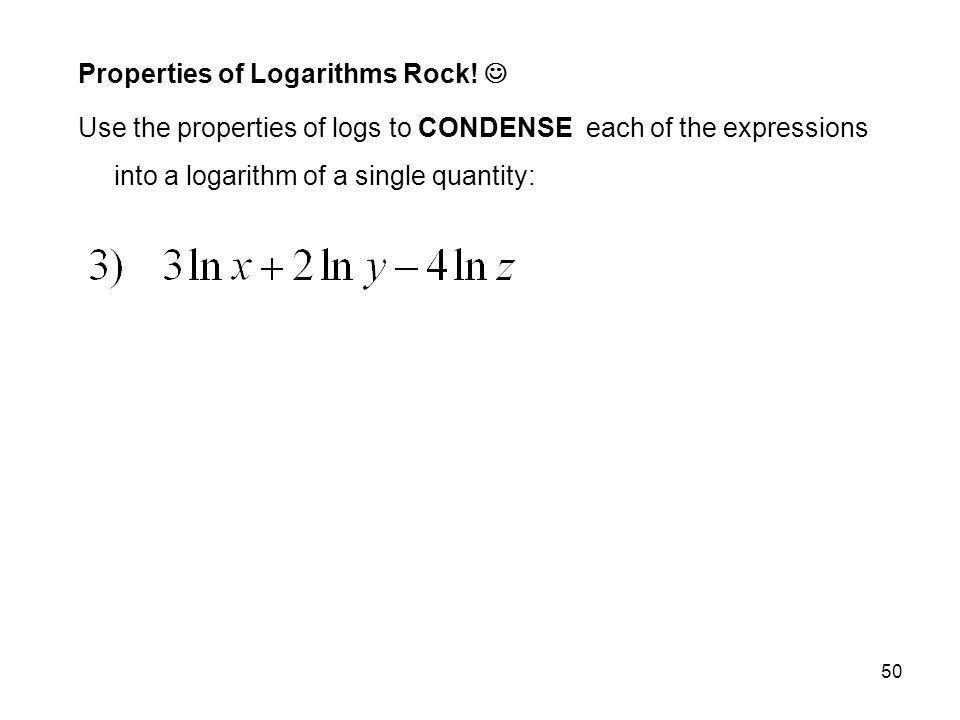 Properties of Logarithms Rock! 