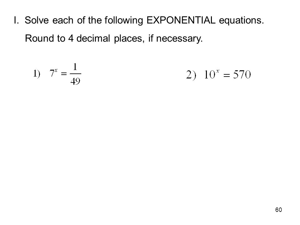 I. Solve each of the following EXPONENTIAL equations