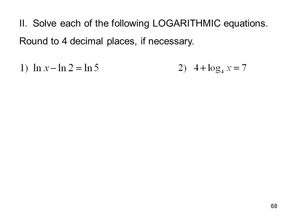 II. Solve each of the following LOGARITHMIC equations