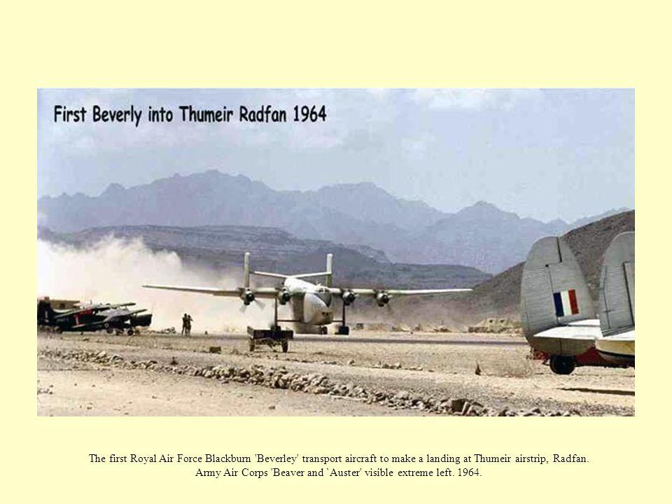 The first Royal Air Force Blackburn Beverley transport aircraft to make a landing at Thumeir airstrip, Radfan.