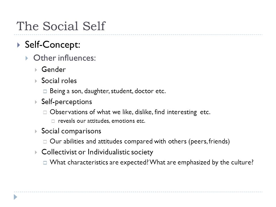 The Social Self Self-Concept: Other influences: Gender Social roles