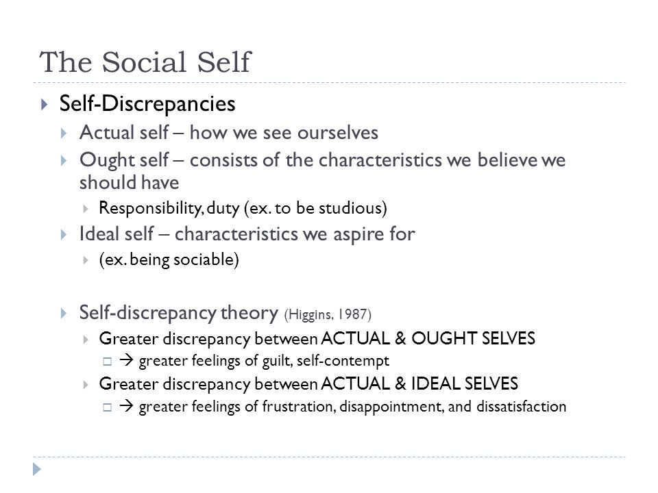 The Social Self Self-Discrepancies Actual self – how we see ourselves