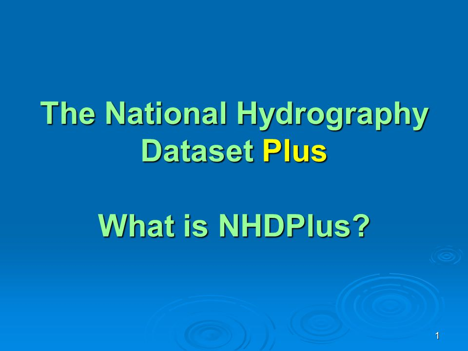 The National Hydrography Dataset Plus What is NHDPlus