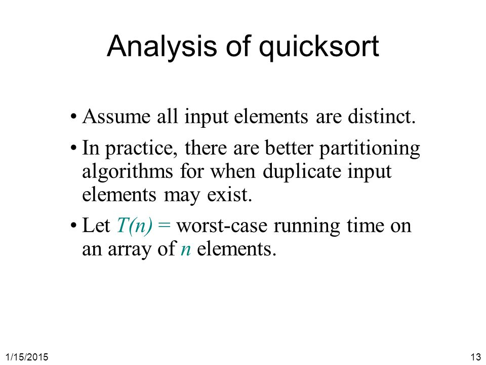 Analysis of quicksort Assume all input elements are distinct.