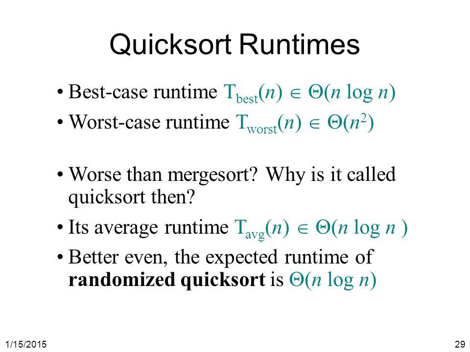 Quicksort Runtimes Best-case runtime Tbest(n)  (n log n)