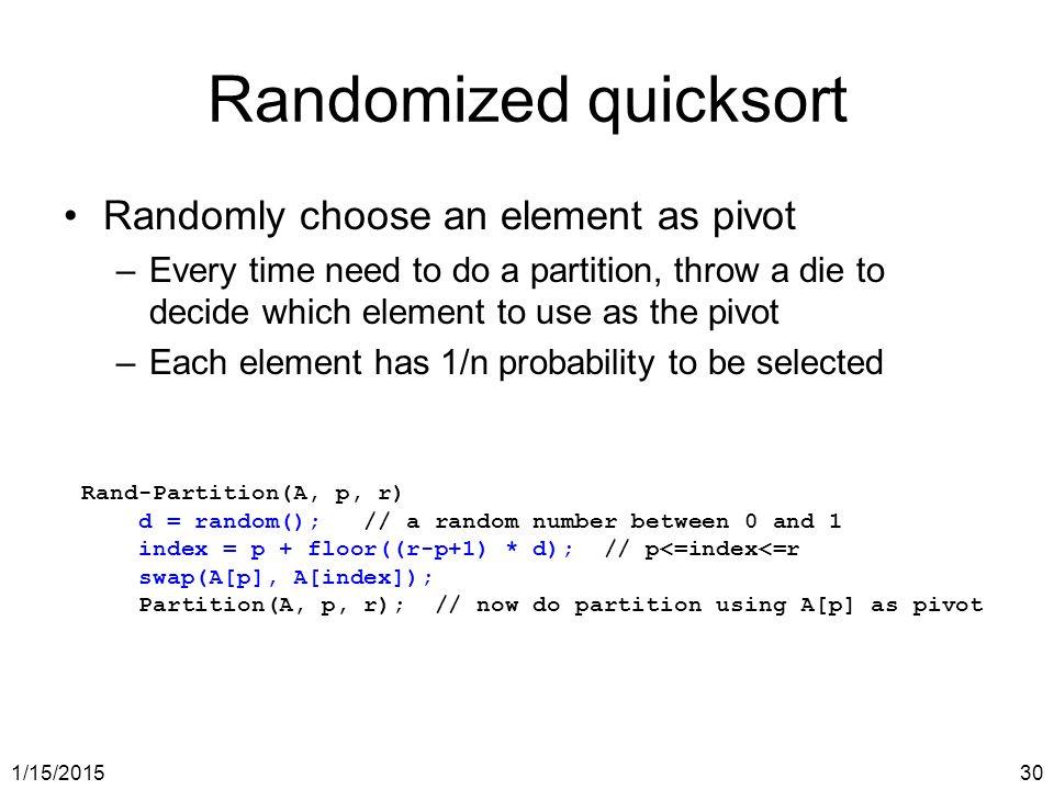 Randomized quicksort Randomly choose an element as pivot