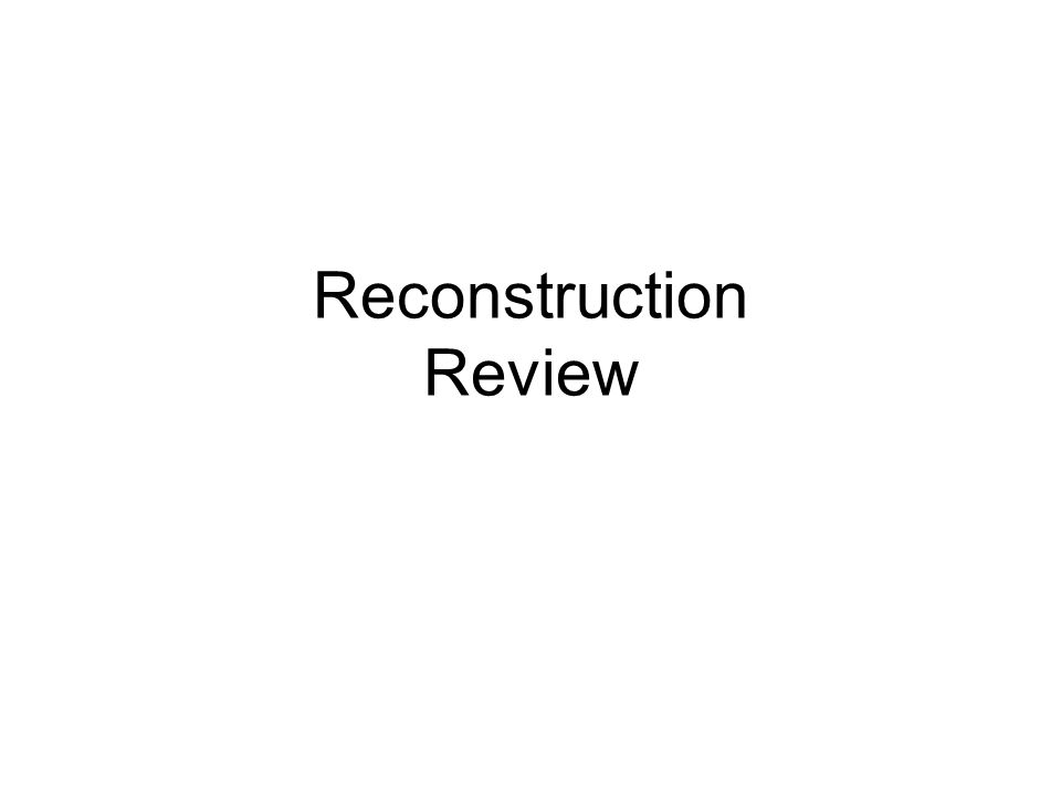 Reconstruction Review