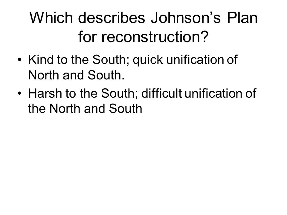 Which describes Johnson's Plan for reconstruction