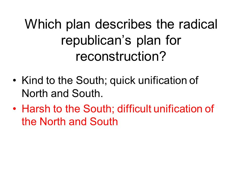 Which plan describes the radical republican's plan for reconstruction