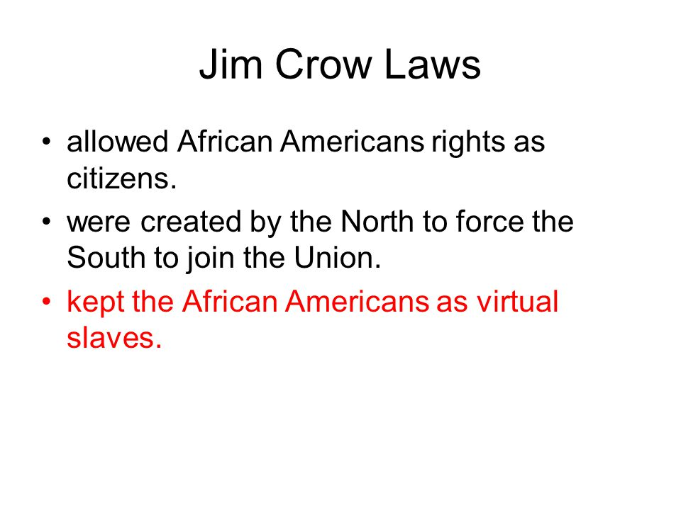 Jim Crow Laws allowed African Americans rights as citizens.