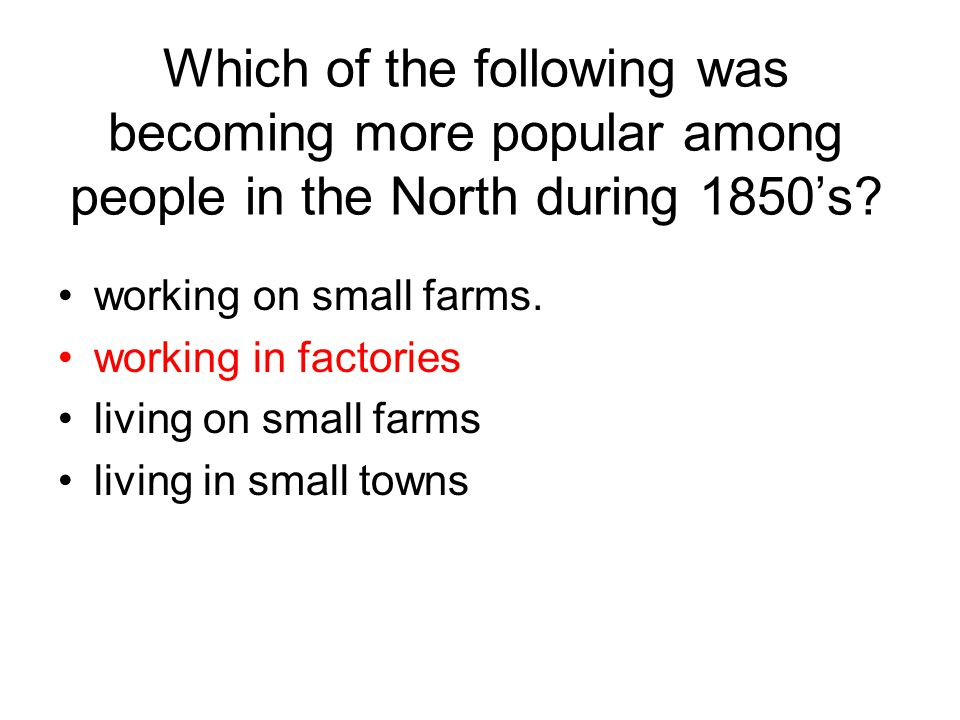 Which of the following was becoming more popular among people in the North during 1850's