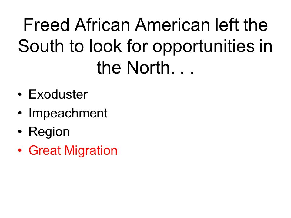 Freed African American left the South to look for opportunities in the North. . .