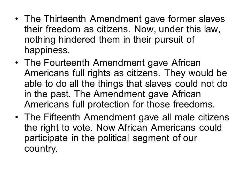 The Thirteenth Amendment gave former slaves their freedom as citizens