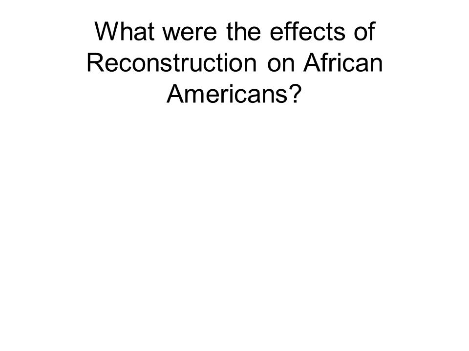 What were the effects of Reconstruction on African Americans