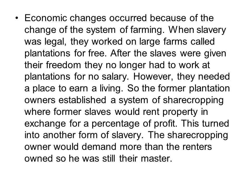 Economic changes occurred because of the change of the system of farming.
