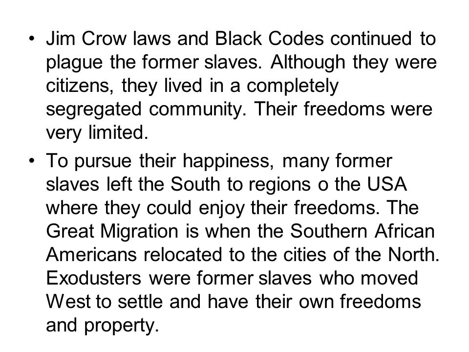 Jim Crow laws and Black Codes continued to plague the former slaves