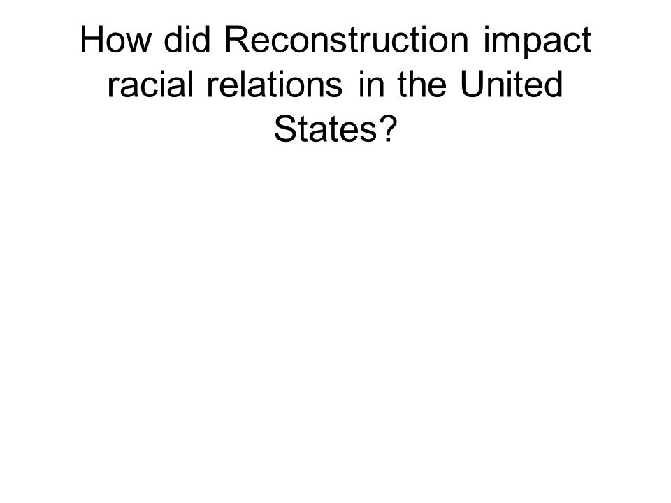 How did Reconstruction impact racial relations in the United States