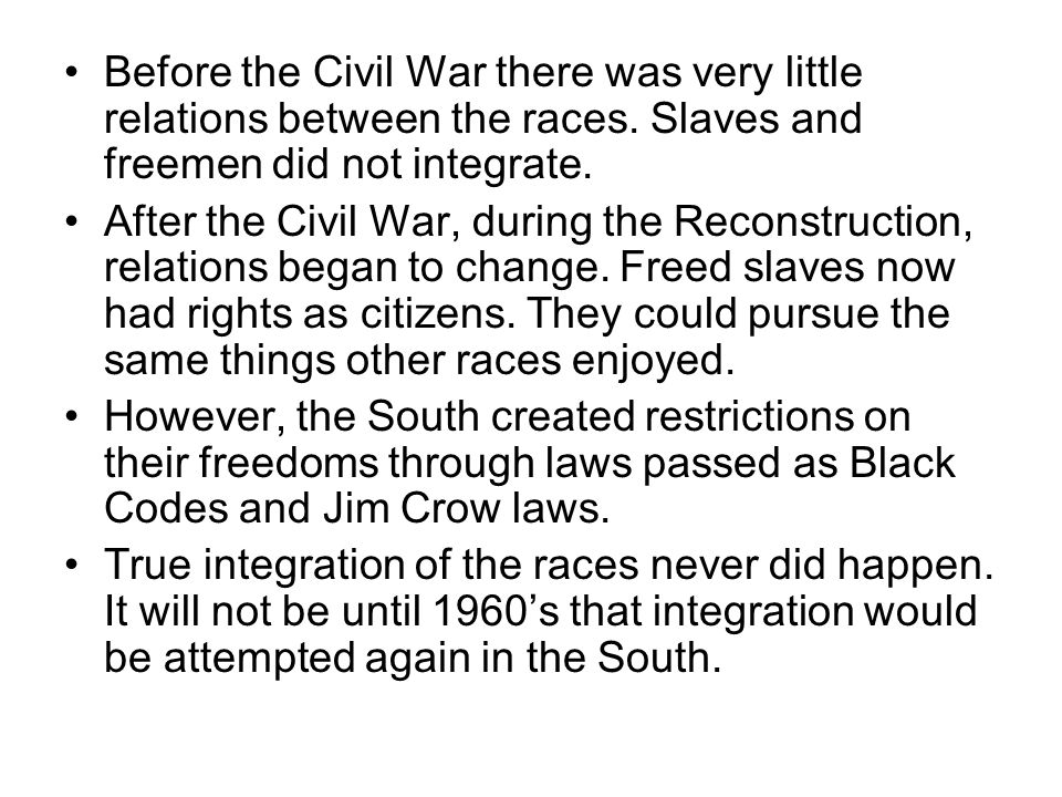 Before the Civil War there was very little relations between the races