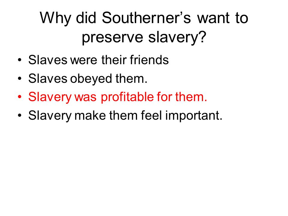 Why did Southerner's want to preserve slavery