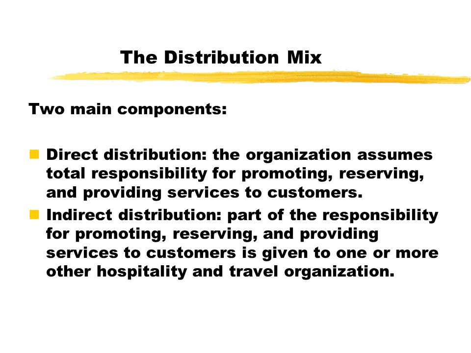 The Distribution Mix Two main components:
