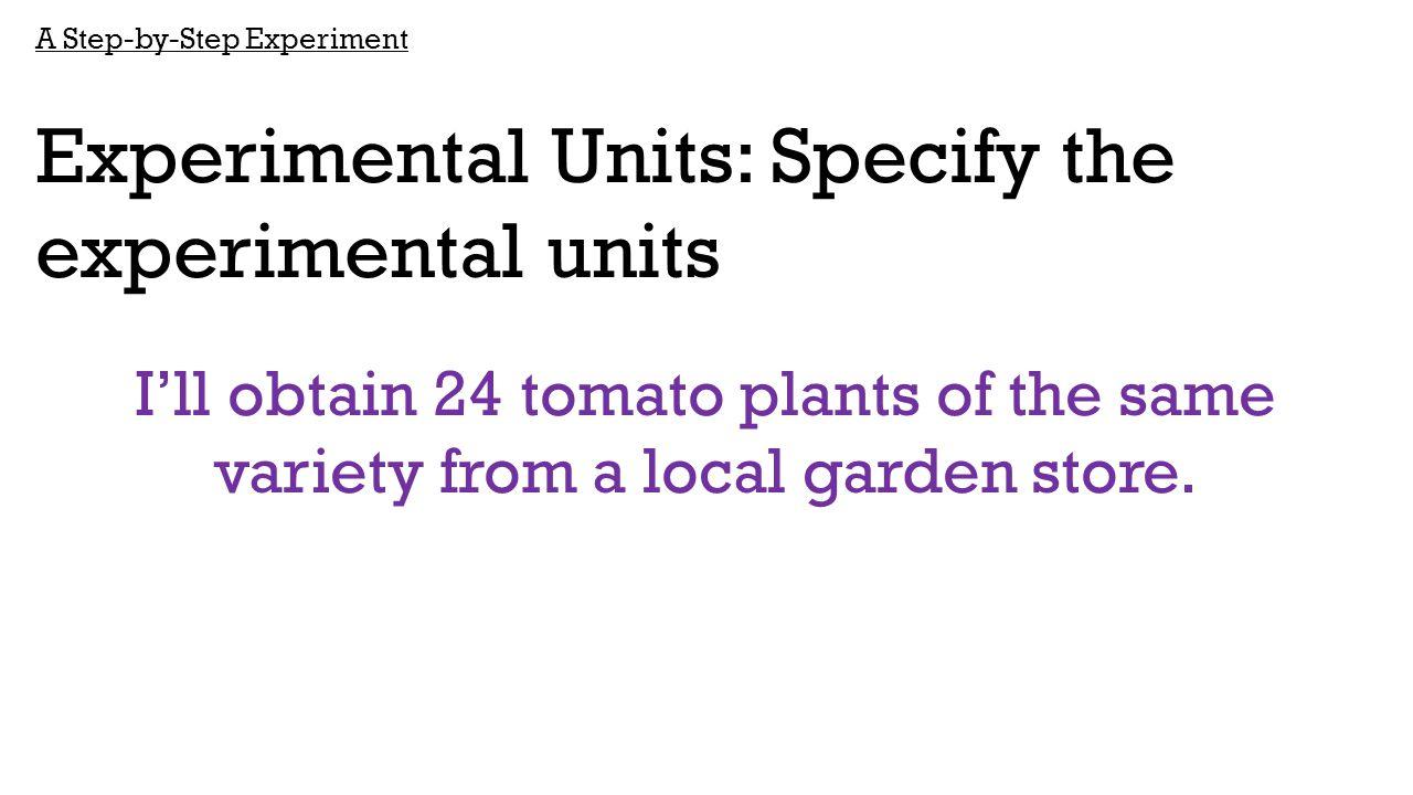Experimental Units: Specify the experimental units