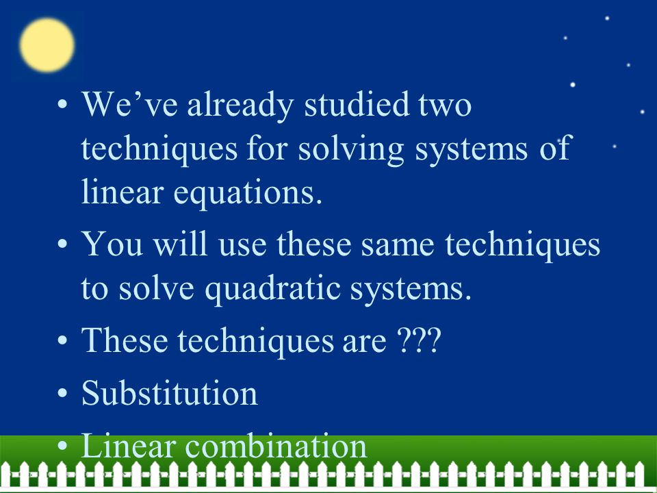 We've already studied two techniques for solving systems of linear equations.