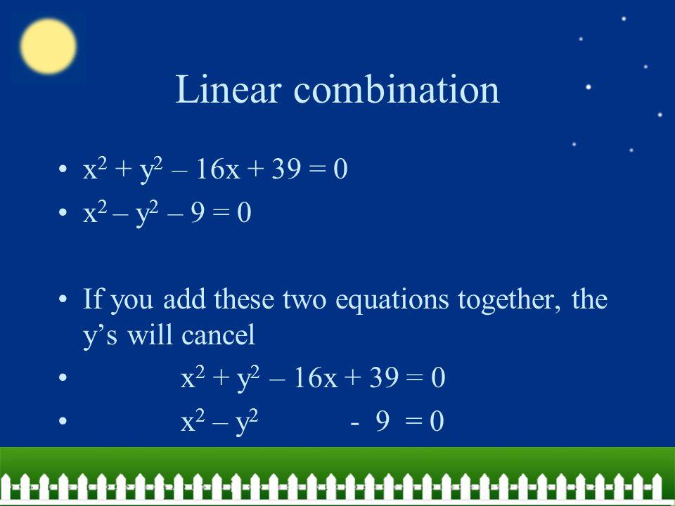 Linear combination x2 + y2 – 16x + 39 = 0 x2 – y2 – 9 = 0
