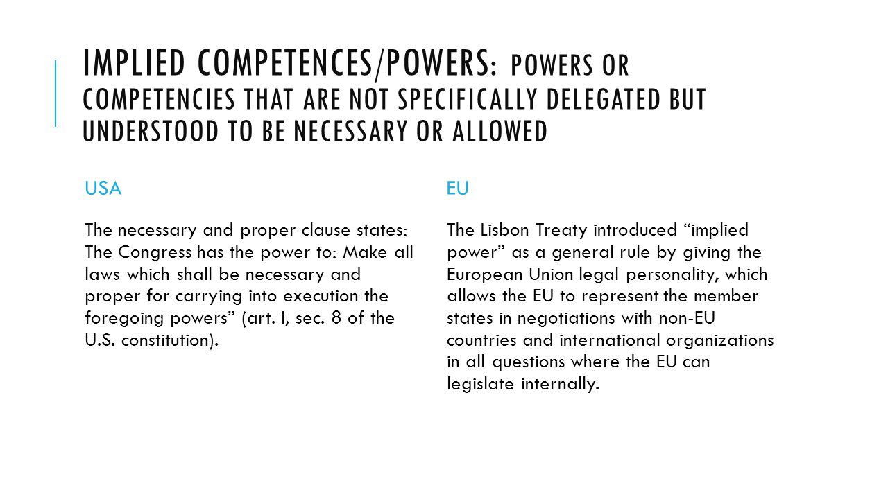 Implied Competences/powers: Powers or competencies that are not specifically delegated but understood to be necessary or allowed