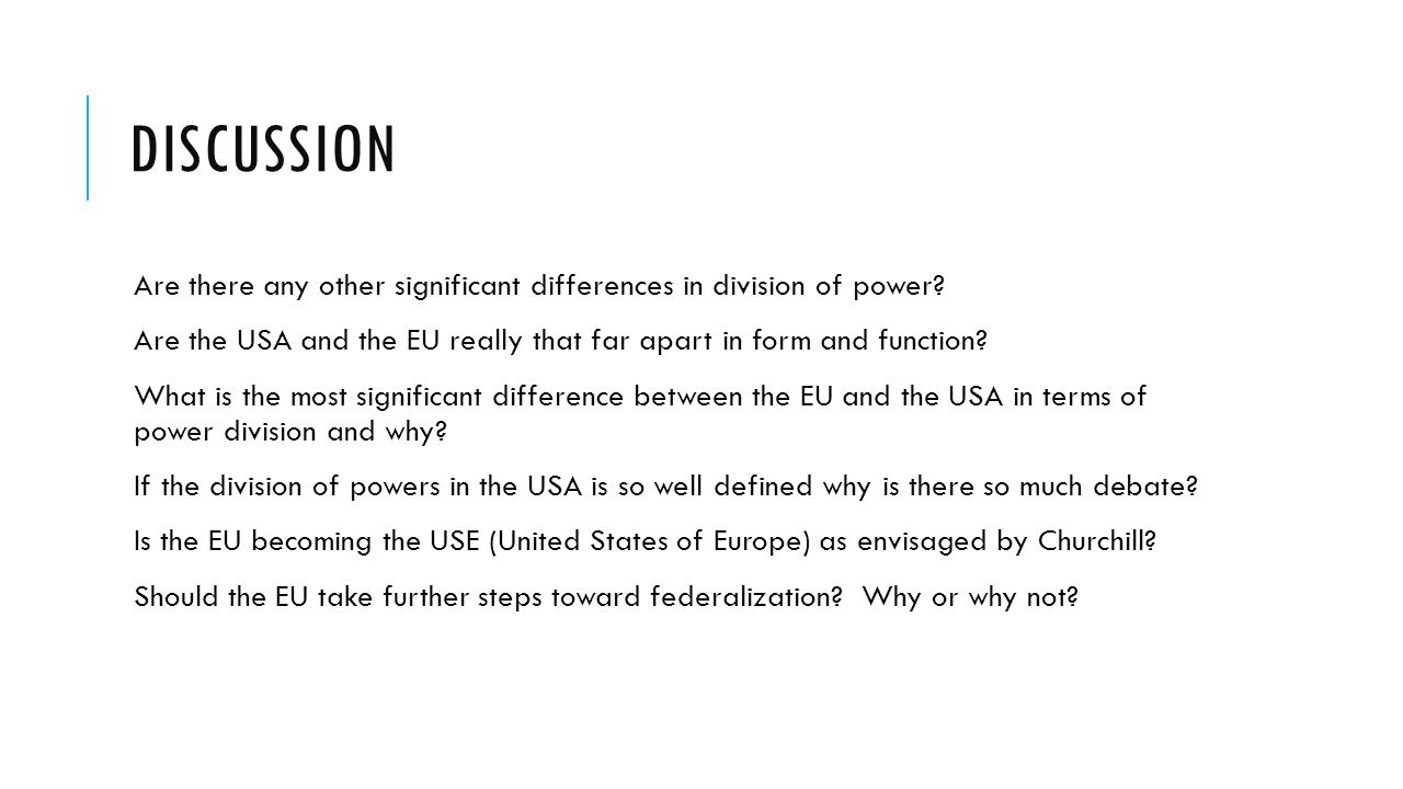 Discussion Are there any other significant differences in division of power Are the USA and the EU really that far apart in form and function