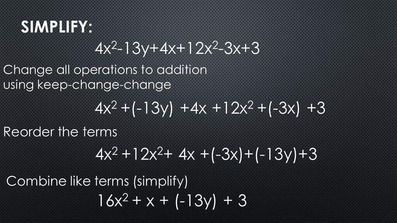 Simplify: 4x2-13y+4x+12x2-3x+3 4x2 +(-13y) +4x +12x2 +(-3x) +3