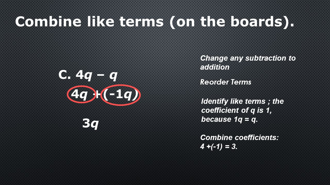 Combine like terms (on the boards).