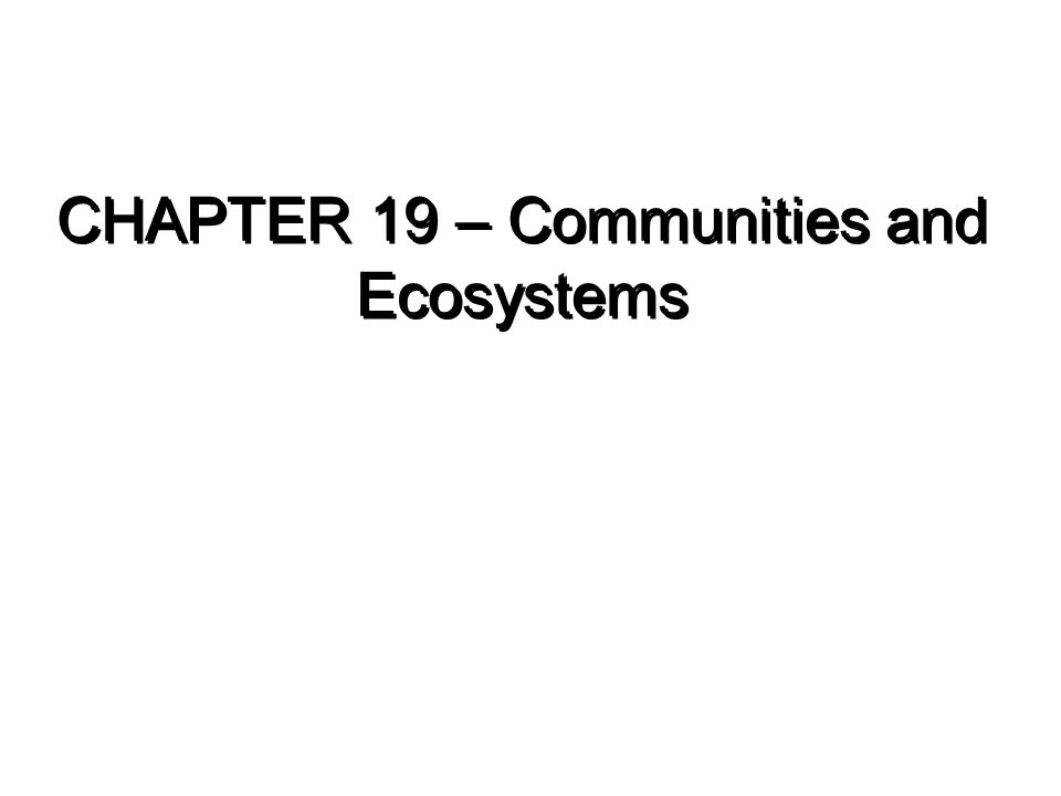 CHAPTER 19 – Communities and Ecosystems