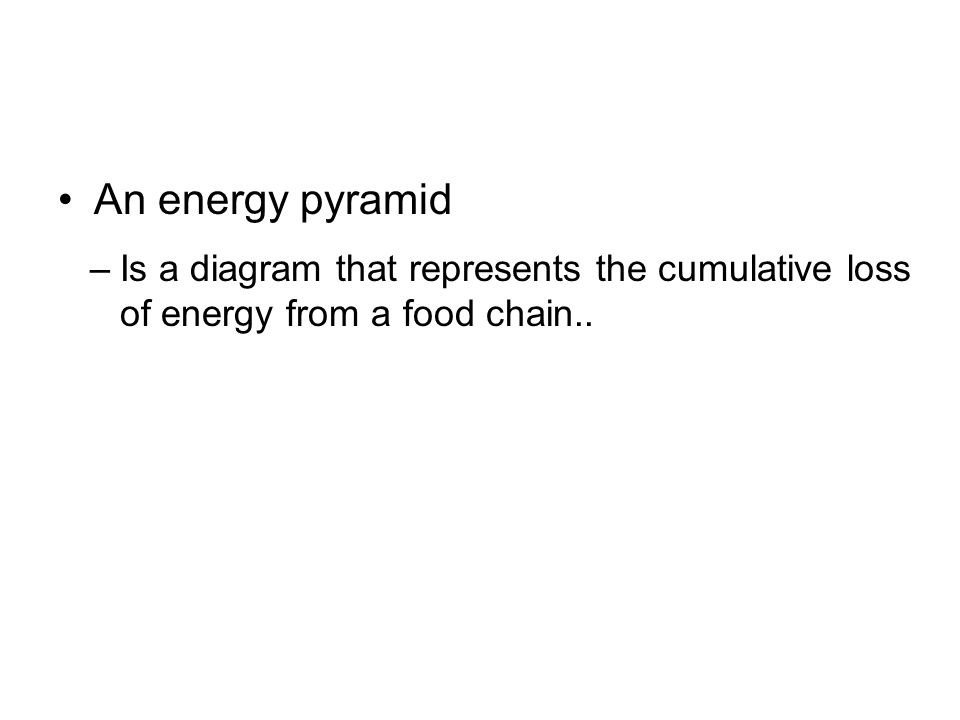 An energy pyramid Is a diagram that represents the cumulative loss of energy from a food chain..