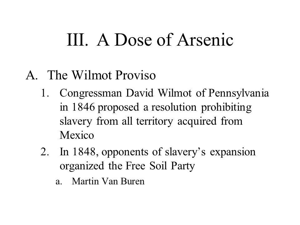 III. A Dose of Arsenic The Wilmot Proviso