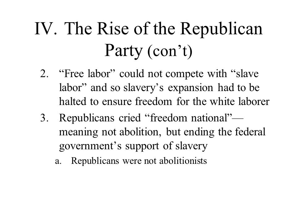 IV. The Rise of the Republican Party (con't)