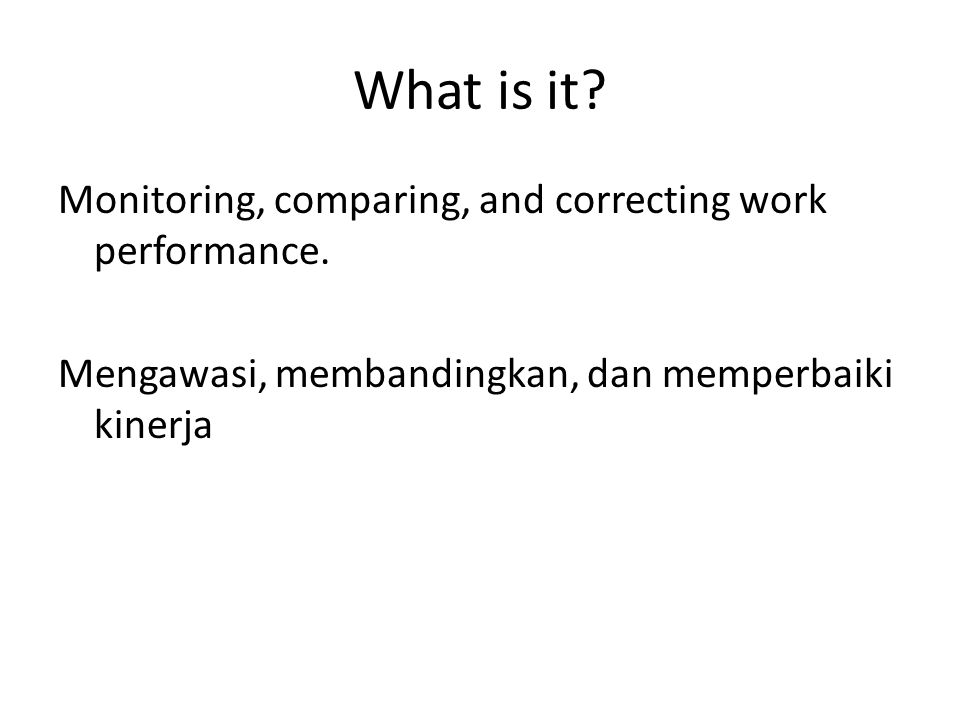What is it. Monitoring, comparing, and correcting work performance.